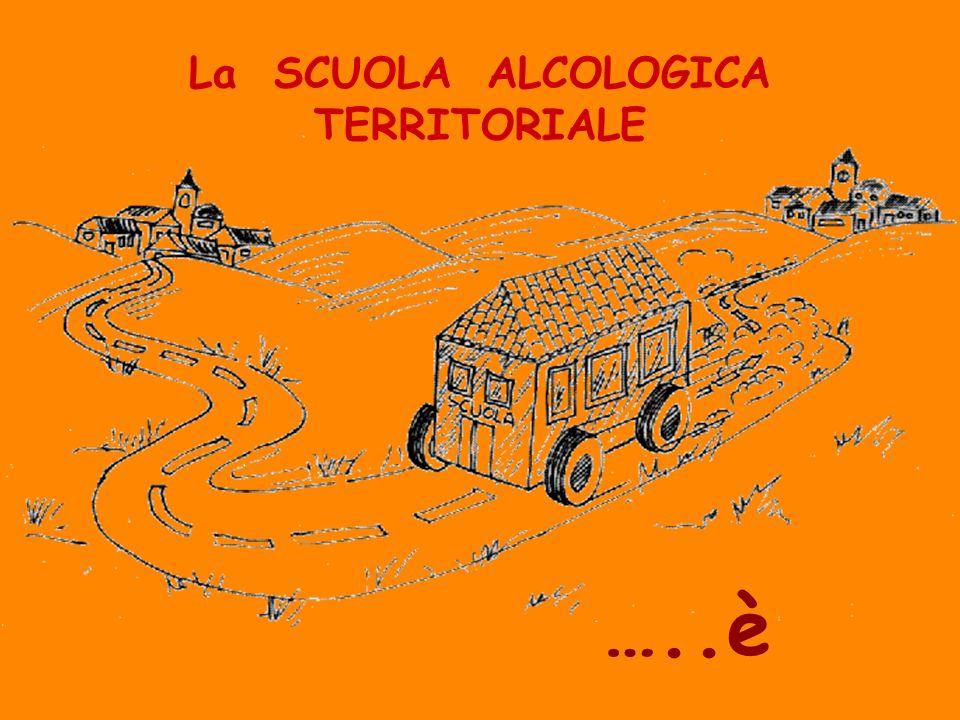 La SCUOLA ALCOLOGICA TERRITORIALE …..è