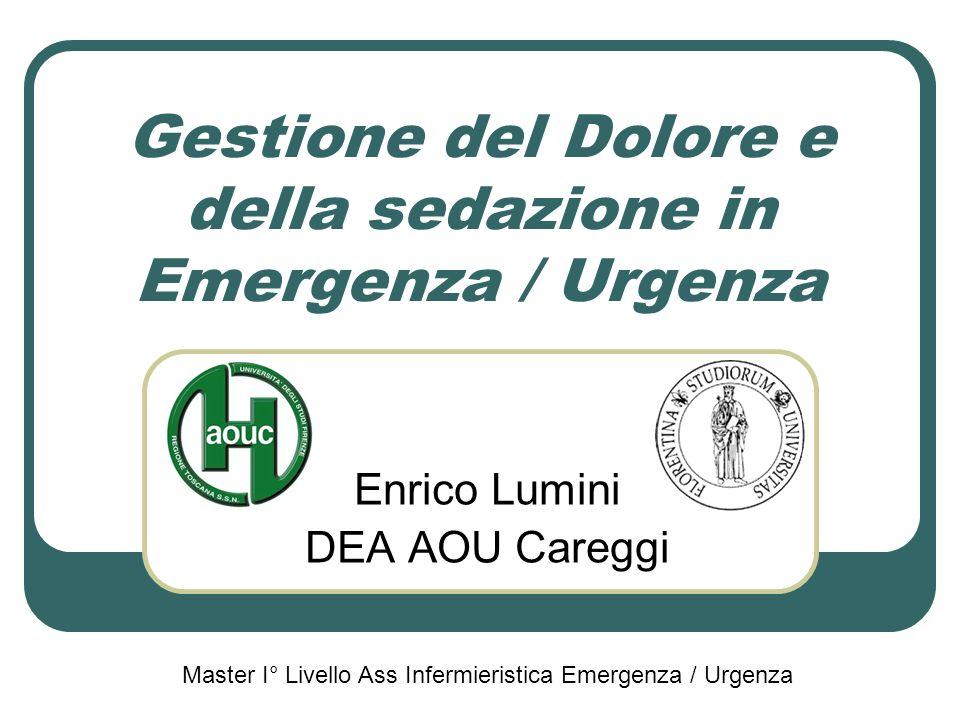 Gestione del Dolore e della sedazione in Emergenza / Urgenza Enrico Lumini DEA AOU Careggi Master I° Livello Ass Infermieristica Emergenza / Urgenza