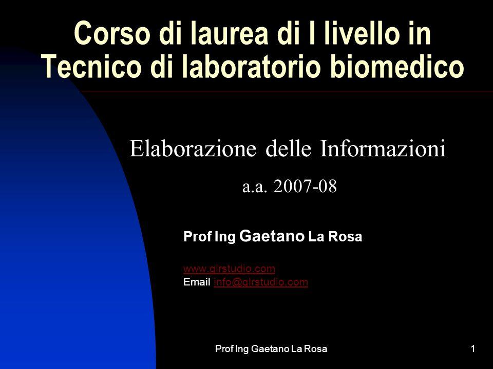 Prof Ing Gaetano La Rosa1 Corso di laurea di I livello in Tecnico di laboratorio biomedico Prof Ing Gaetano La Rosa www.glrstudio.com Email info@glrst
