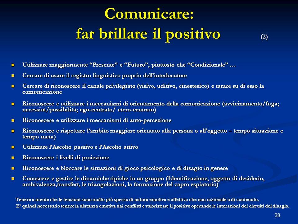 38 Comunicare: far brillare il positivo (2) Utilizzare maggiormente Presente e Futuro, piuttosto che Condizionale … Utilizzare maggiormente Presente e