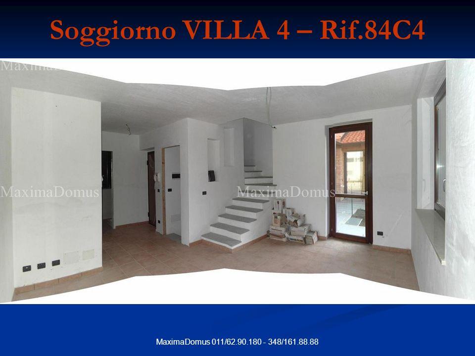 MaximaDomus 011/62.90.180 - 348/161.88.88 Soggiorno VILLA 4 – Rif.84C4