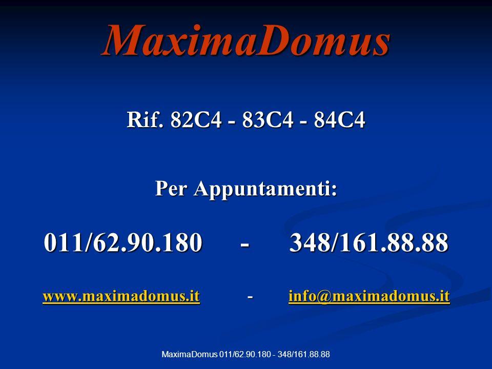 MaximaDomus 011/62.90.180 - 348/161.88.88MaximaDomus Rif. 82C4 - 83C4 - 84C4 Per Appuntamenti: 011/62.90.180 -348/161.88.88 www.maximadomus.itwww.maxi
