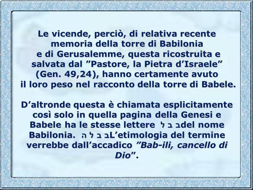 Questo Salmo applicato al noto episodio della Torre di Babele, lincompiuta, era la prova che quell opera era costruita contro la volontà di Dio. Nella