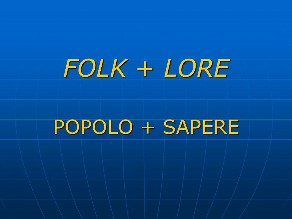 FOLK + LORE POPOLO + SAPERE