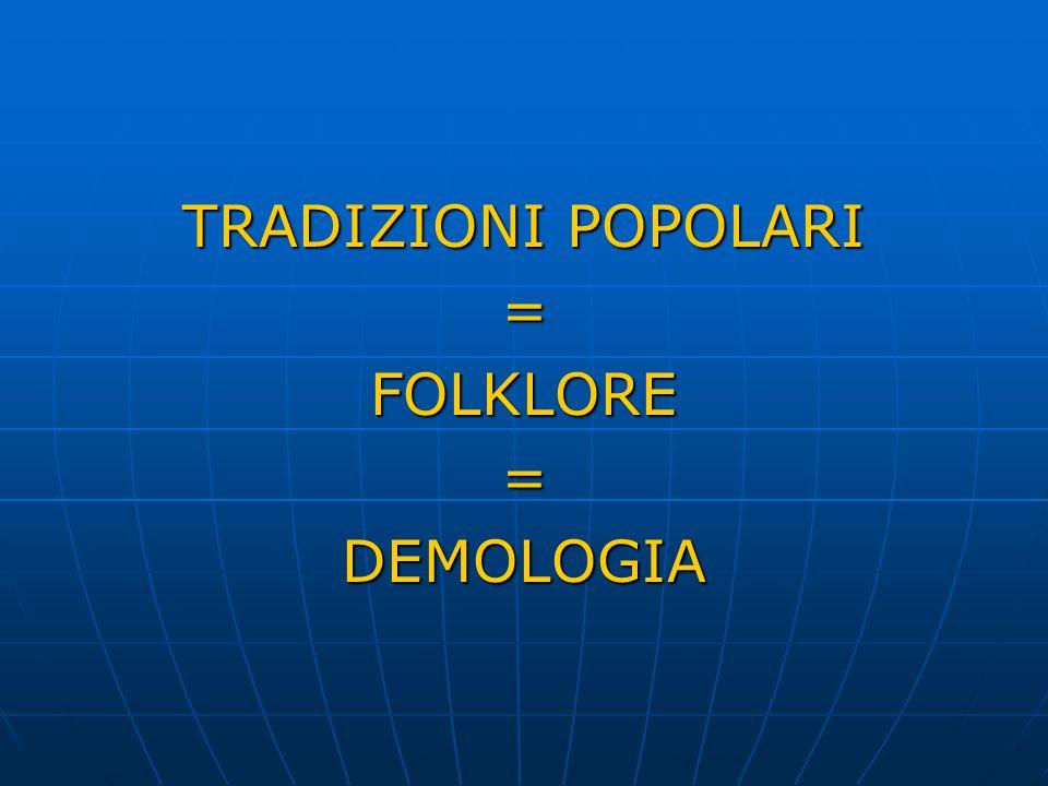 TRADIZIONI POPOLARI =FOLKLORE=DEMOLOGIA