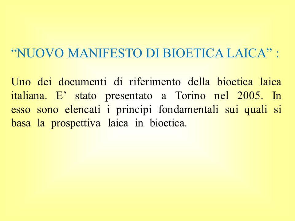 NUOVO MANIFESTO DI BIOETICA LAICA : Uno dei documenti di riferimento della bioetica laica italiana. E stato presentato a Torino nel 2005. In esso sono
