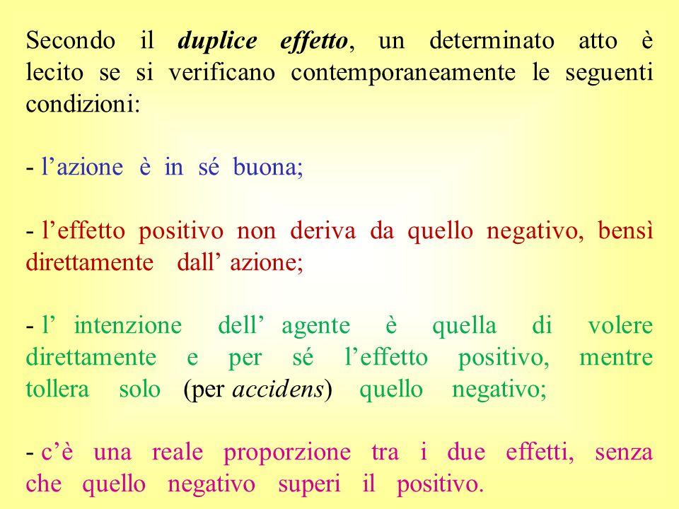 Secondo il duplice effetto, un determinato atto è lecito se si verificano contemporaneamente le seguenti condizioni: - lazione è in sé buona; - leffet
