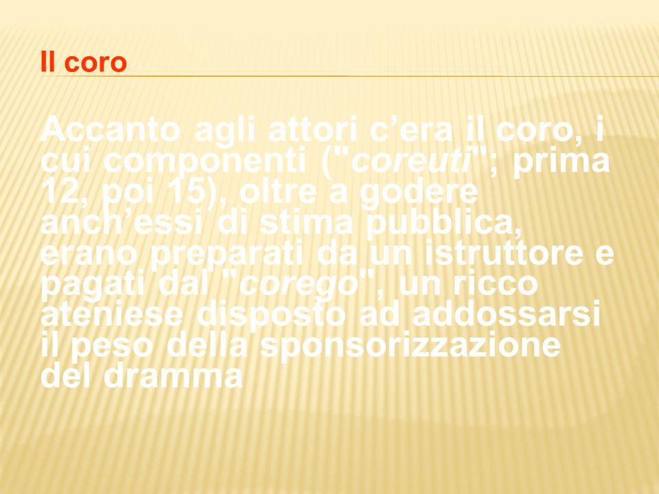 Il coro Accanto agli attori cera il coro, i cui componenti (