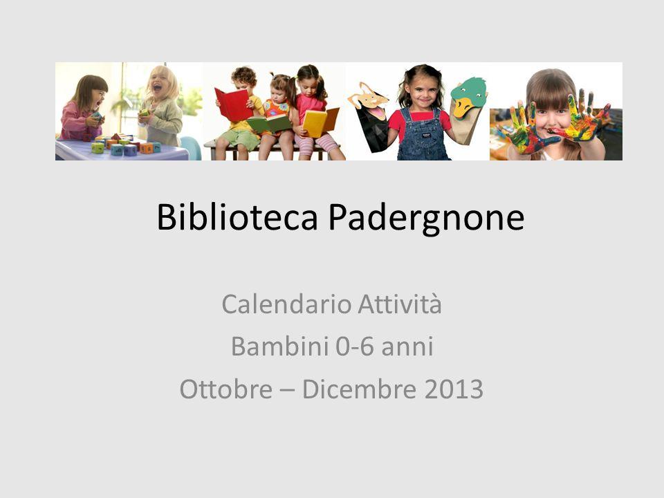 Biblioteca Padergnone Calendario Attività Bambini 0-6 anni Ottobre – Dicembre 2013