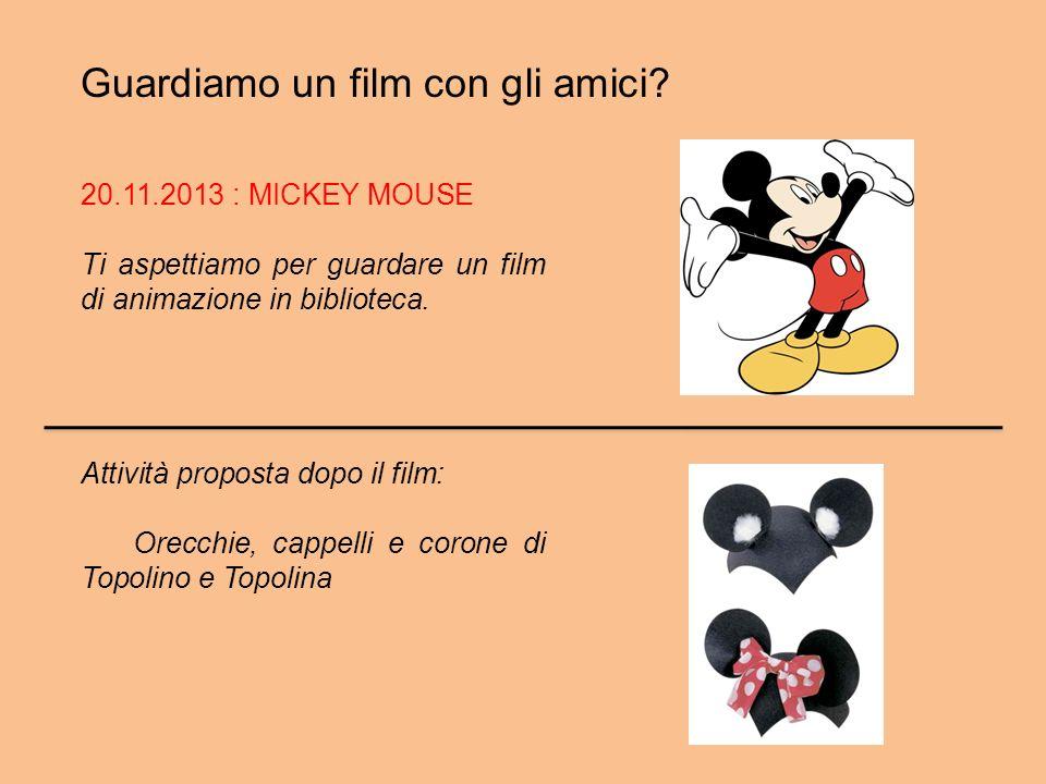 Guardiamo un film con gli amici? 20.11.2013 : MICKEY MOUSE Ti aspettiamo per guardare un film di animazione in biblioteca. Attività proposta dopo il f