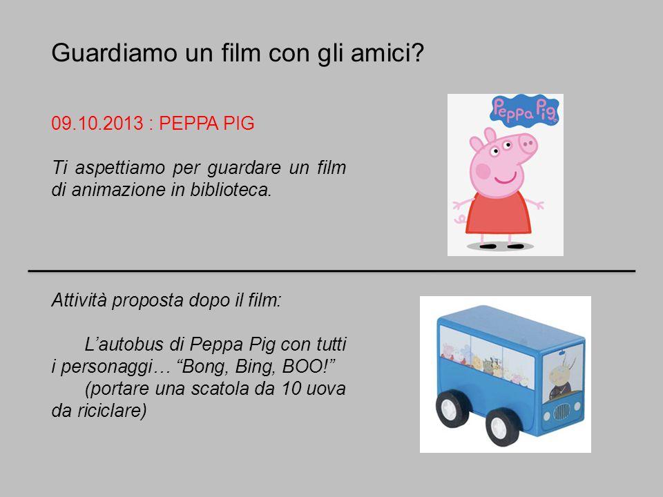 Guardiamo un film con gli amici? 09.10.2013 : PEPPA PIG Ti aspettiamo per guardare un film di animazione in biblioteca. Attività proposta dopo il film