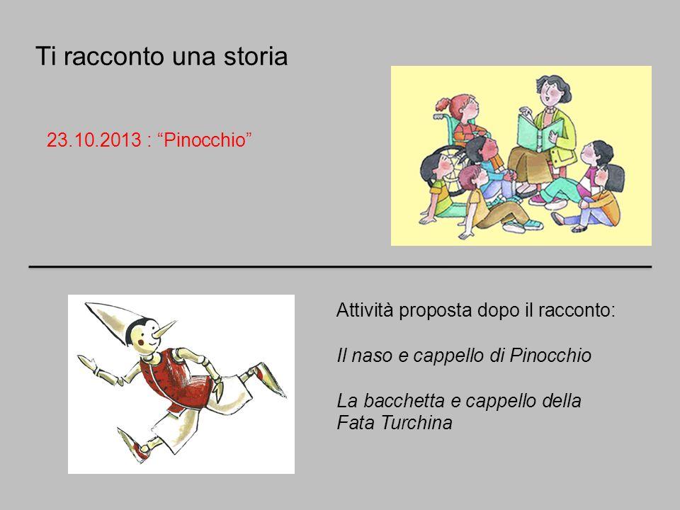 Ti racconto una storia 23.10.2013 : Pinocchio Attività proposta dopo il racconto: Il naso e cappello di Pinocchio La bacchetta e cappello della Fata T