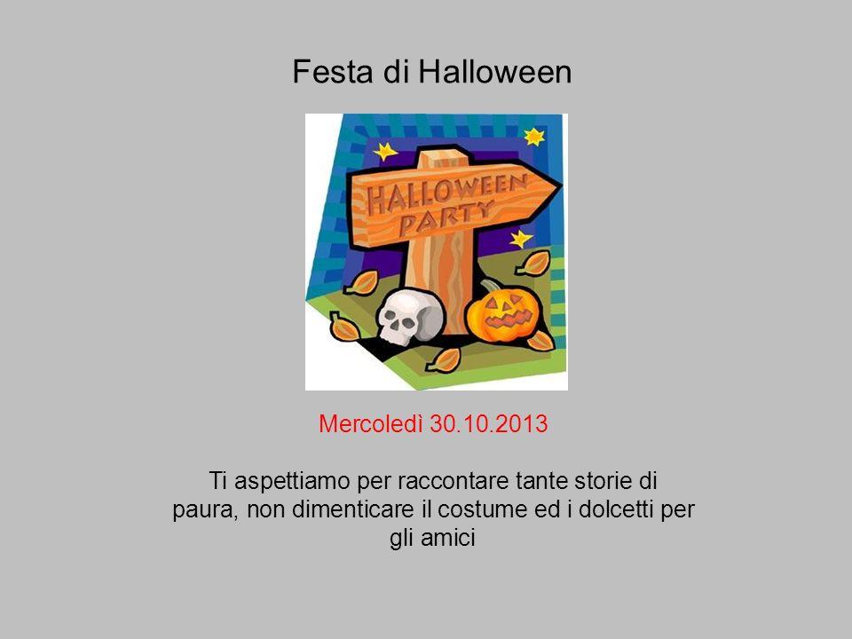 Festa di Halloween Mercoledì 30.10.2013 Ti aspettiamo per raccontare tante storie di paura, non dimenticare il costume ed i dolcetti per gli amici