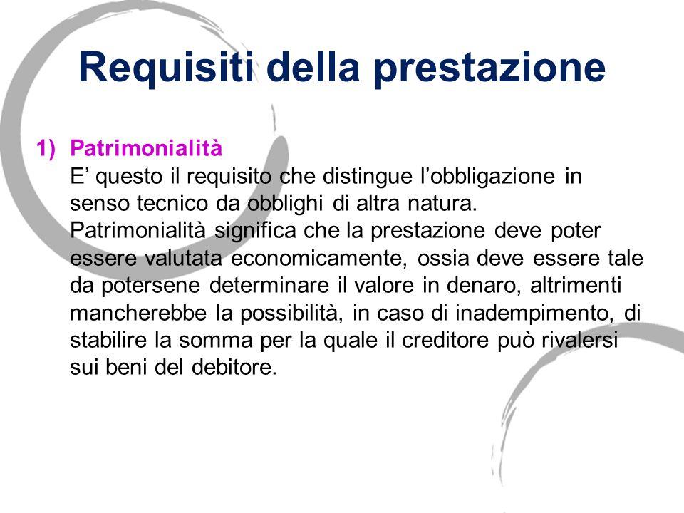 2 - Loggetto dellobbligazione Loggetto della prestazione consiste nella prestazione, ossia nel comportamento cui è tenuto il debitore. Art. 1174 Carat