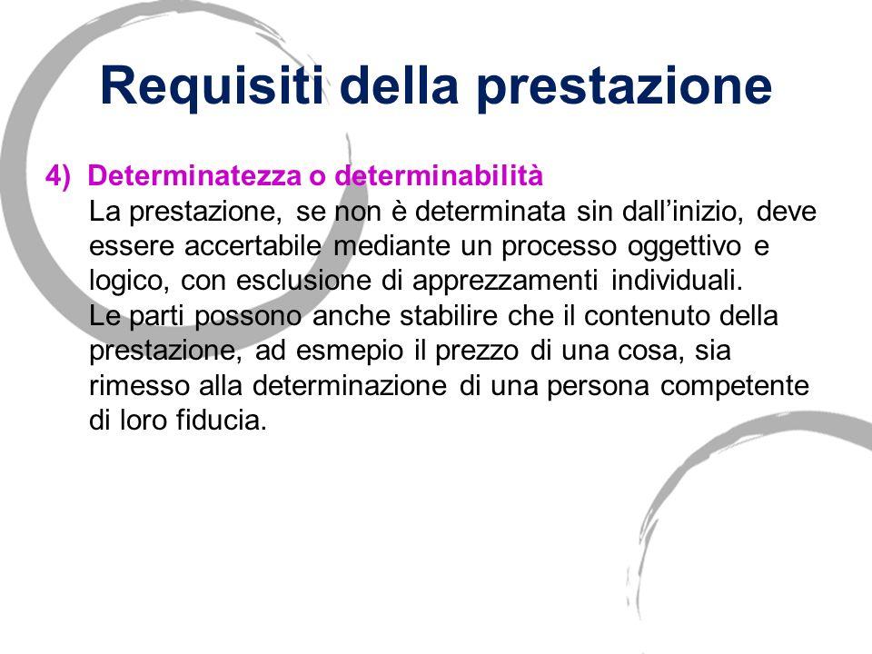 Requisiti della prestazione 2) Possibilità La prestazione non deve essere impossibile. Limpossibilità è dordine materiale (es. obbligo di consegnare u
