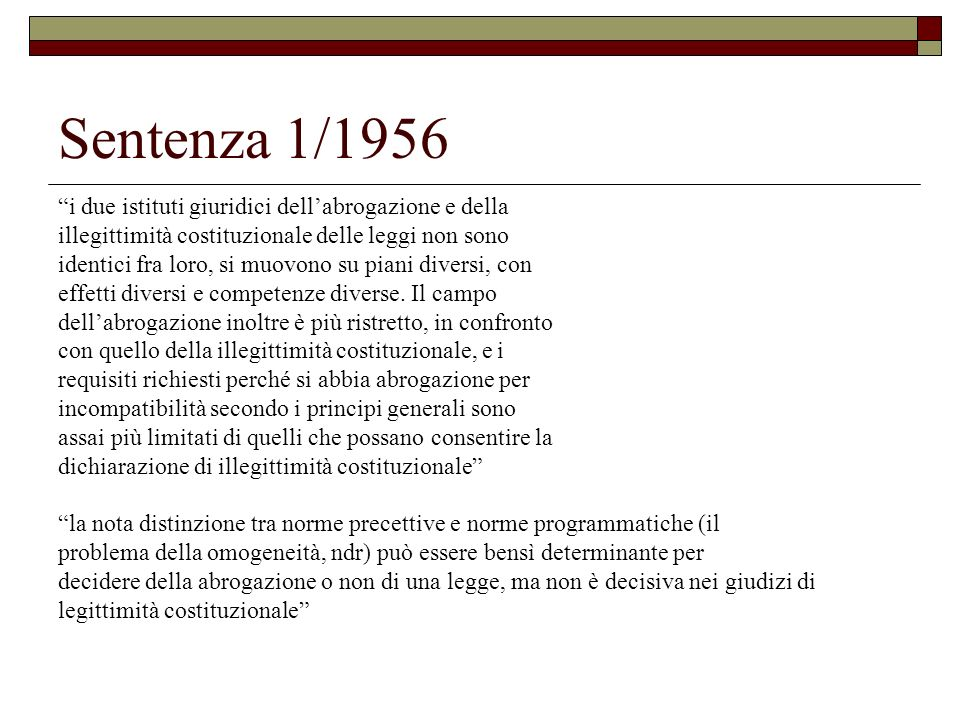 Sentenza 1/1956 i due istituti giuridici dellabrogazione e della illegittimità costituzionale delle leggi non sono identici fra loro, si muovono su pi