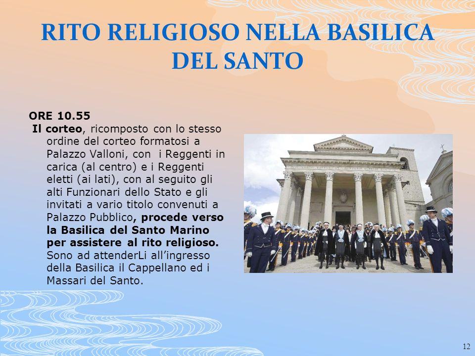 12 RITO RELIGIOSO NELLA BASILICA DEL SANTO ORE 10.55 Il corteo, ricomposto con lo stesso ordine del corteo formatosi a Palazzo Valloni, con i Reggenti