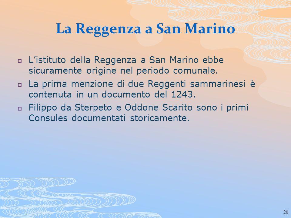 20 La Reggenza a San Marino Listituto della Reggenza a San Marino ebbe sicuramente origine nel periodo comunale. La prima menzione di due Reggenti sam