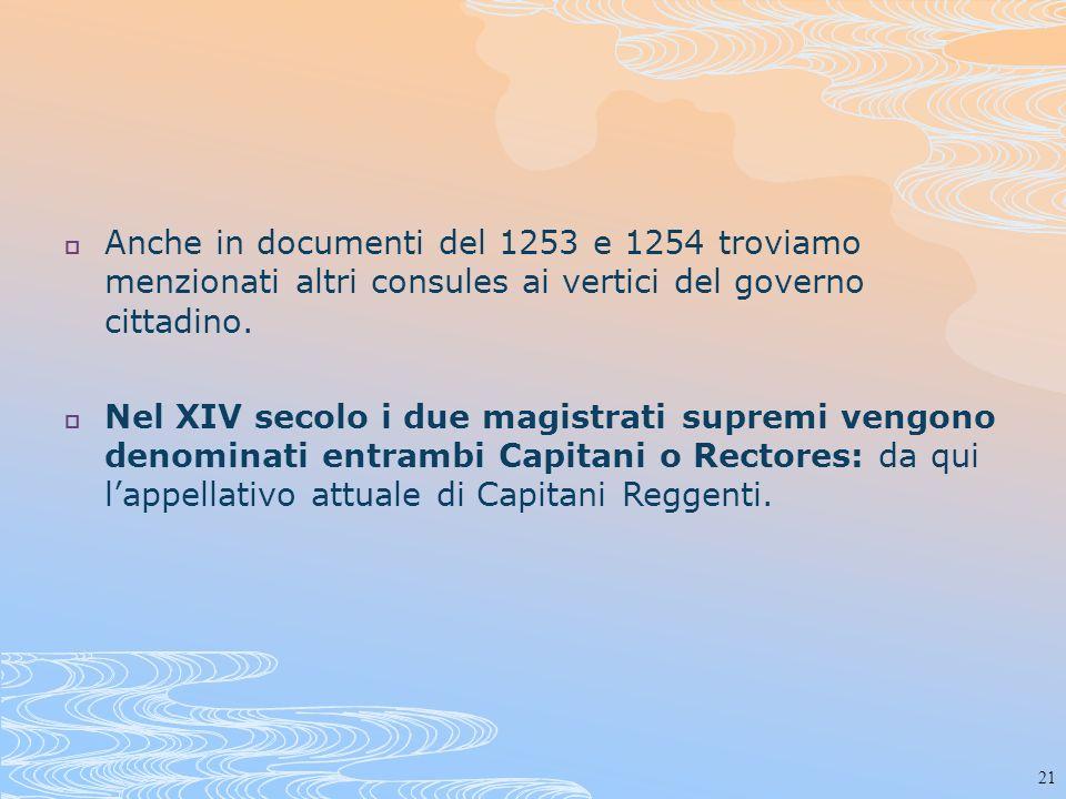21 Anche in documenti del 1253 e 1254 troviamo menzionati altri consules ai vertici del governo cittadino. Nel XIV secolo i due magistrati supremi ven