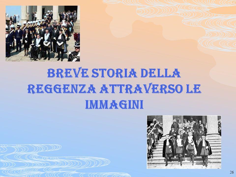 26 BREVE STORIA DELLA REGGENZA ATTRAVERSO LE IMMAGINI