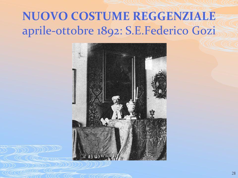 28 NUOVO COSTUME REGGENZIALE aprile-ottobre 1892: S.E.Federico Gozi