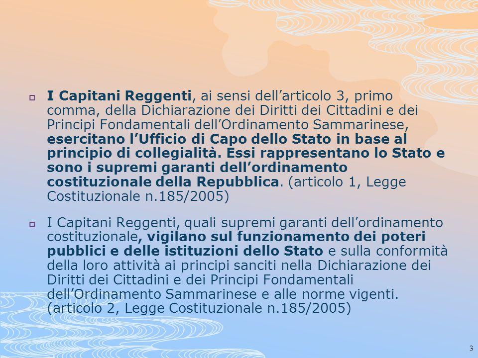 3 I Capitani Reggenti, ai sensi dellarticolo 3, primo comma, della Dichiarazione dei Diritti dei Cittadini e dei Principi Fondamentali dellOrdinamento