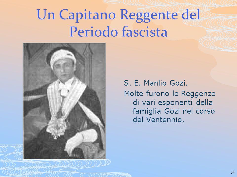 34 Un Capitano Reggente del Periodo fascista S. E. Manlio Gozi. Molte furono le Reggenze di vari esponenti della famiglia Gozi nel corso del Ventennio