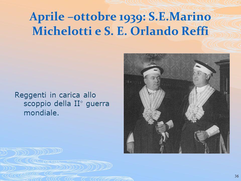 36 Aprile –ottobre 1939: S.E.Marino Michelotti e S. E. Orlando Reffi Reggenti in carica allo scoppio della II° guerra mondiale.