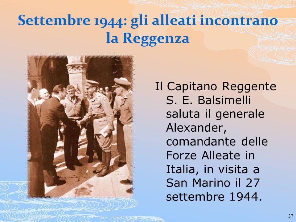37 Settembre 1944: gli alleati incontrano la Reggenza Il Capitano Reggente S. E. Balsimelli saluta il generale Alexander, comandante delle Forze Allea