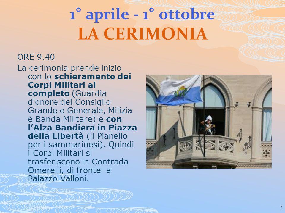 7 1° aprile - 1° ottobre LA CERIMONIA ORE 9.40 La cerimonia prende inizio con lo schieramento dei Corpi Militari al completo (Guardia d'onore del Cons