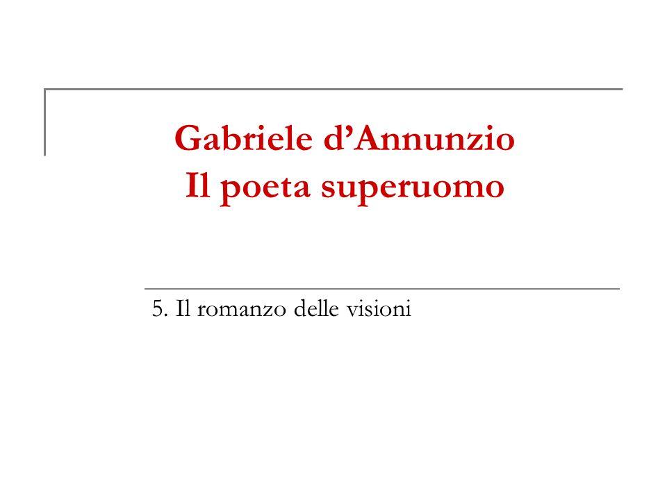Gabriele dAnnunzio Il poeta superuomo 5. Il romanzo delle visioni