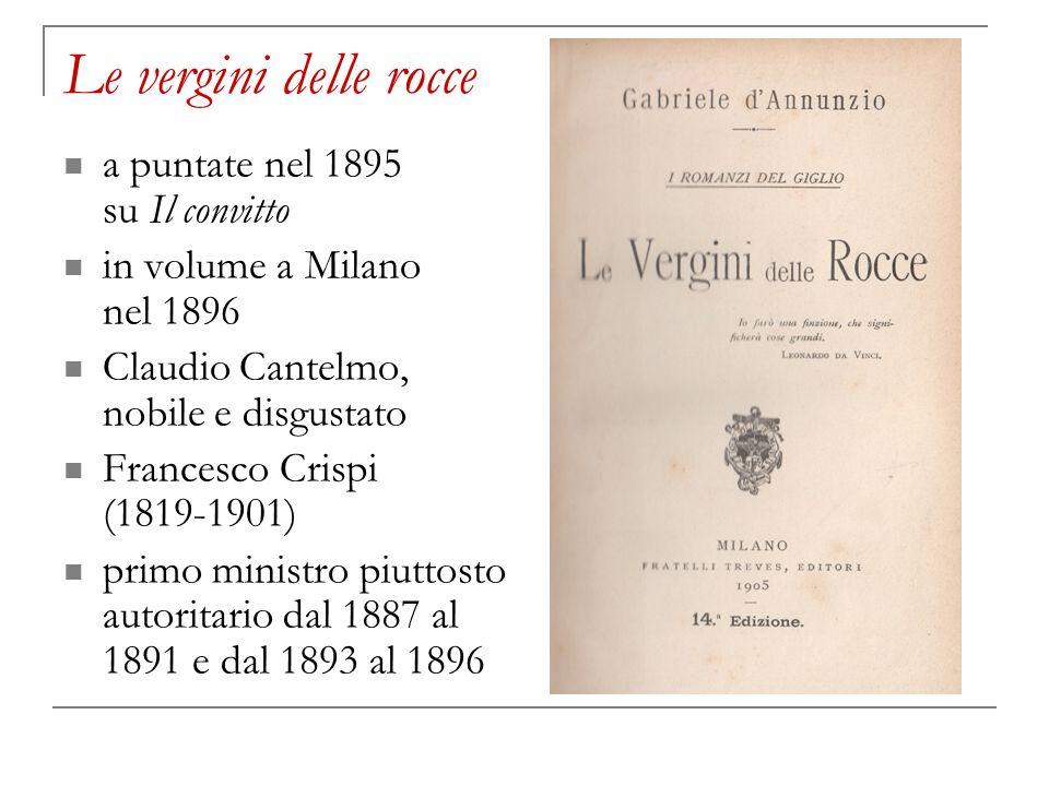 Le vergini delle rocce a puntate nel 1895 su Il convitto in volume a Milano nel 1896 Claudio Cantelmo, nobile e disgustato Francesco Crispi (1819-1901