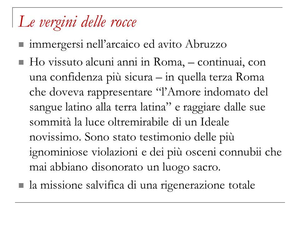 Le vergini delle rocce immergersi nellarcaico ed avito Abruzzo Ho vissuto alcuni anni in Roma, – continuai, con una confidenza più sicura – in quella