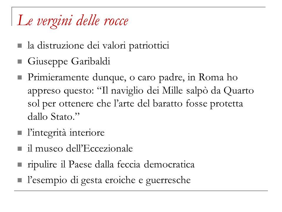 Le vergini delle rocce la distruzione dei valori patriottici Giuseppe Garibaldi Primieramente dunque, o caro padre, in Roma ho appreso questo: Il navi