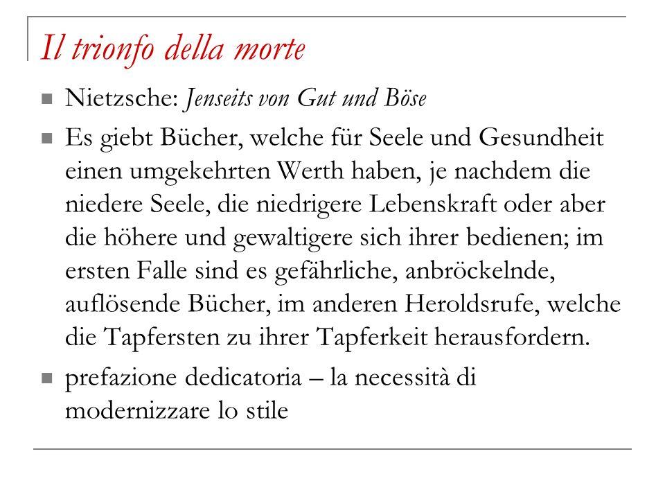 Il trionfo della morte Nietzsche: Jenseits von Gut und Böse Es giebt Bücher, welche für Seele und Gesundheit einen umgekehrten Werth haben, je nachdem