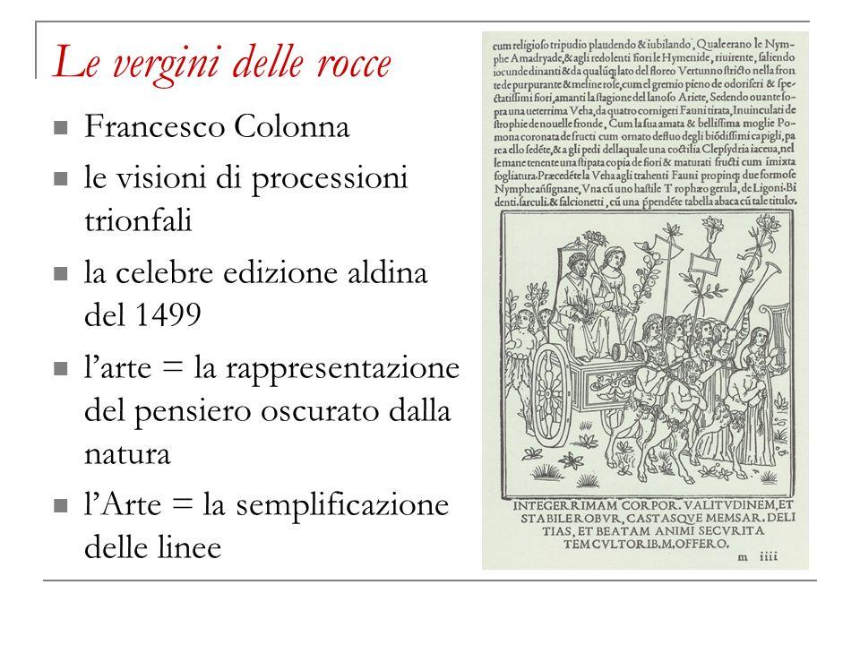 Le vergini delle rocce Francesco Colonna le visioni di processioni trionfali la celebre edizione aldina del 1499 larte = la rappresentazione del pensi