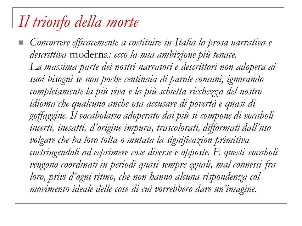 Il trionfo della morte Concorrere efficacemente a costituire in Italia la prosa narrativa e descrittiva moderna: ecco la mia ambizione più tenace. La