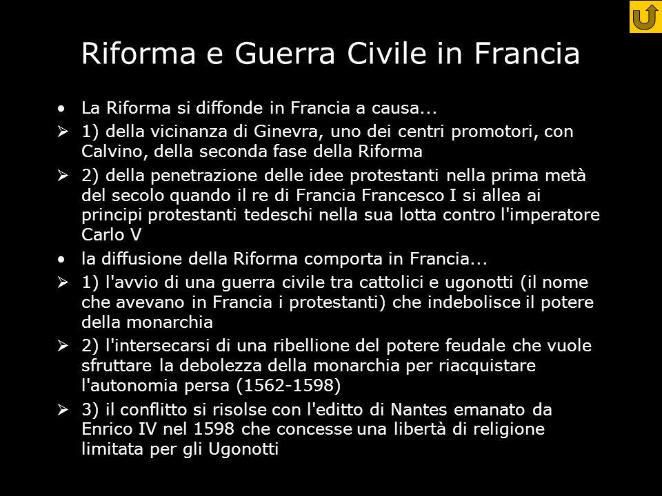 Riforma e Guerra Civile in Francia La Riforma si diffonde in Francia a causa...