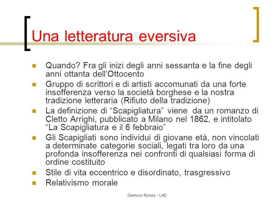Gianluca Ronzio - LAE Una letteratura eversiva Quando? Fra gli inizi degli anni sessanta e la fine degli anni ottanta dellOttocento Gruppo di scrittor