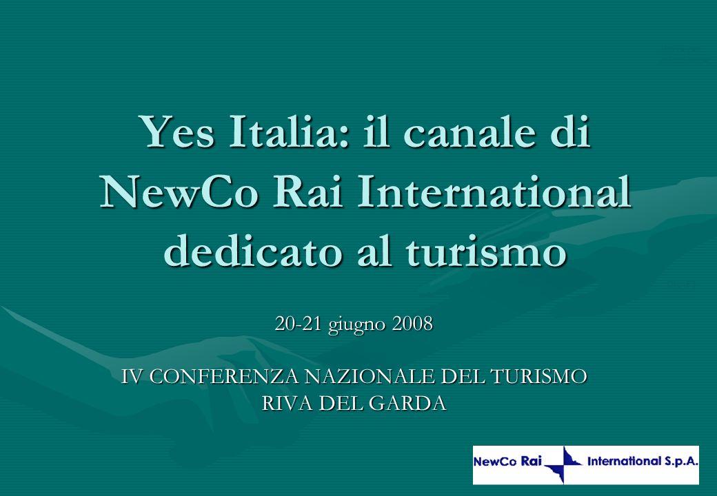 DRAFT 0 Yes Italia: il canale di NewCo Rai International dedicato al turismo 20-21 giugno 2008 IV CONFERENZA NAZIONALE DEL TURISMO RIVA DEL GARDA Bozza per discussione