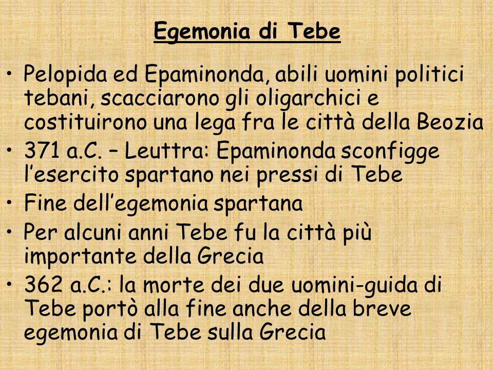 Egemonia di Tebe Pelopida ed Epaminonda, abili uomini politici tebani, scacciarono gli oligarchici e costituirono una lega fra le città della Beozia 3