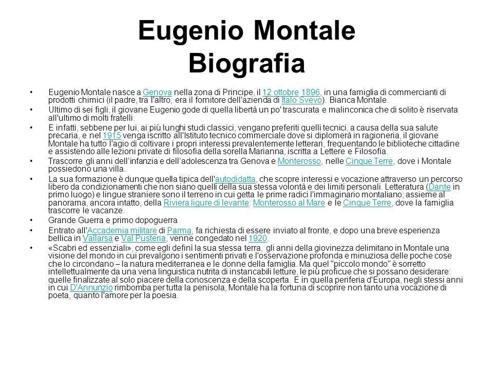 Eugenio Montale Biografia Eugenio Montale nasce a Genova nella zona di Principe, il 12 ottobre 1896, in una famiglia di commercianti di prodotti chimi