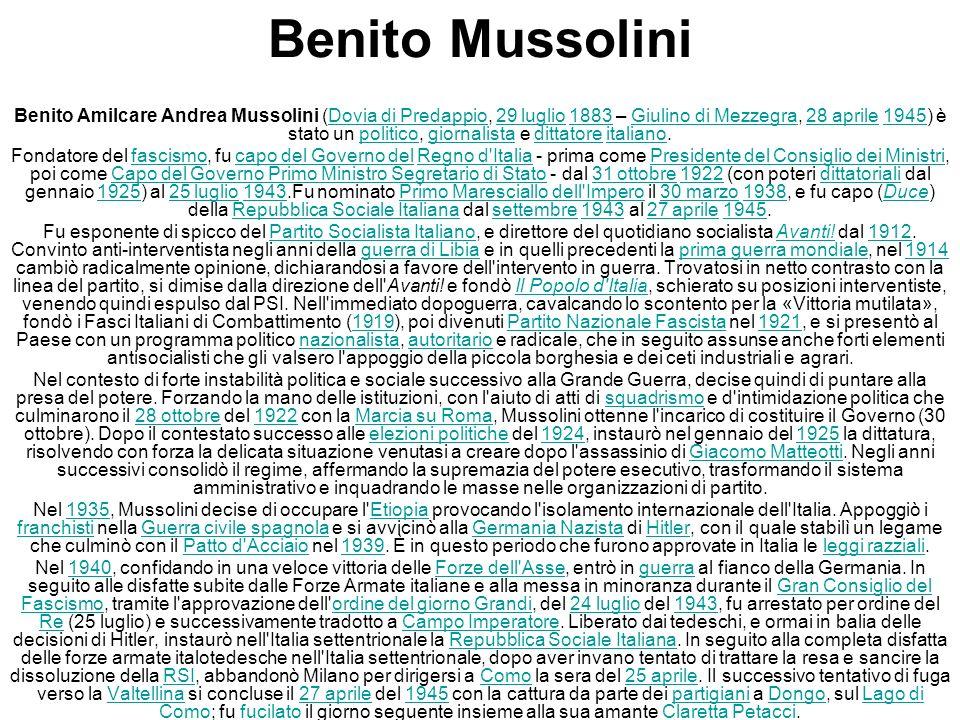 Benito Mussolini Benito Amilcare Andrea Mussolini (Dovia di Predappio, 29 luglio 1883 – Giulino di Mezzegra, 28 aprile 1945) è stato un politico, gior