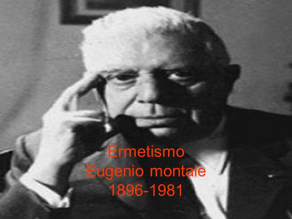 Ermetismo Eugenio montale 1896-1981