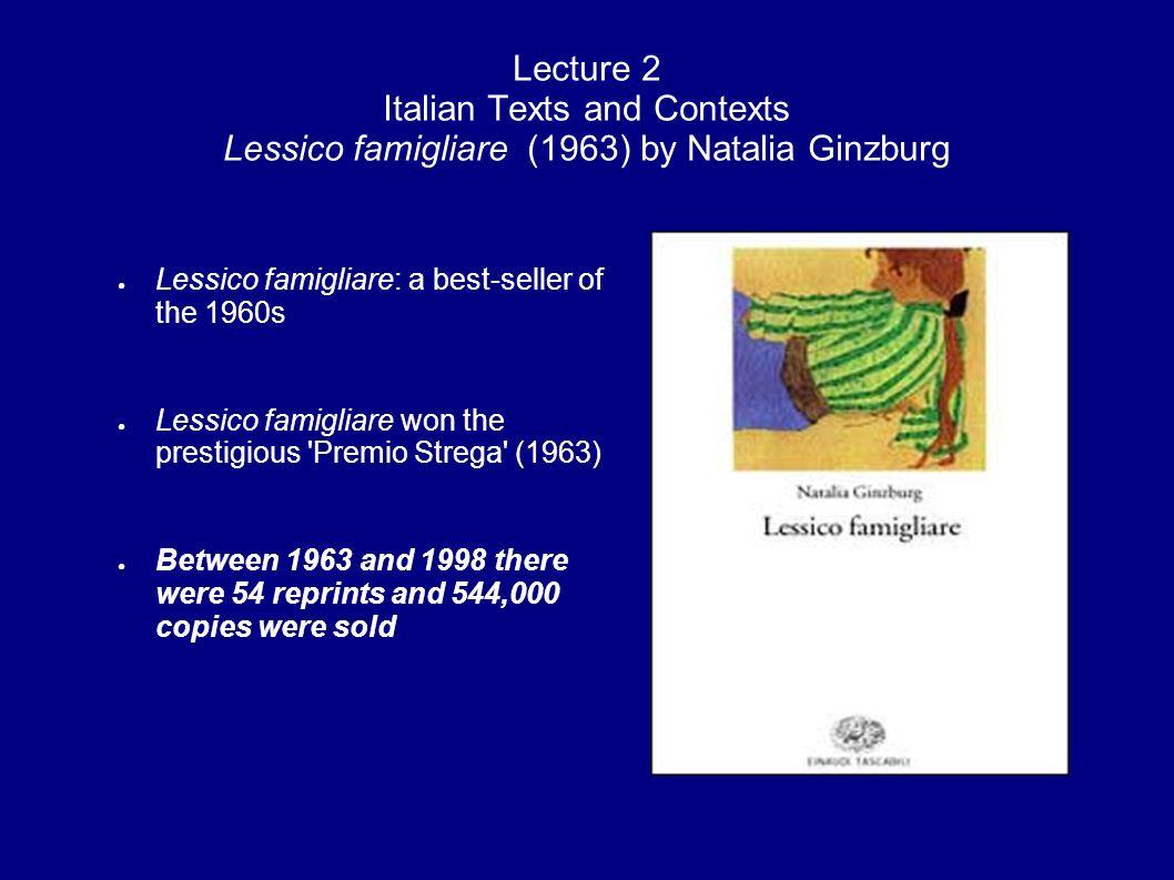 Lecture 2 Italian Texts and Contexts Lessico famigliare (1963) by Natalia Ginzburg Lessico famigliare: a best-seller of the 1960s Lessico famigliare w
