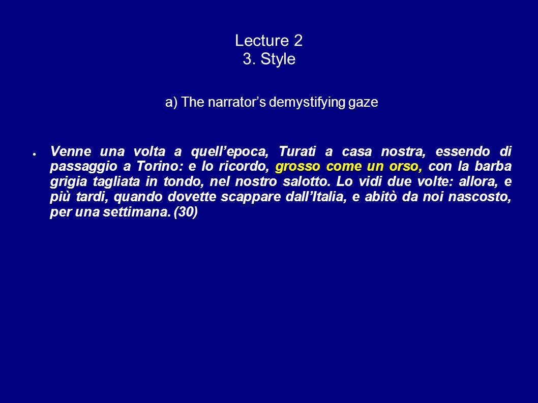 Lecture 2 3. Style a) The narrators demystifying gaze Venne una volta a quellepoca, Turati a casa nostra, essendo di passaggio a Torino: e lo ricordo,