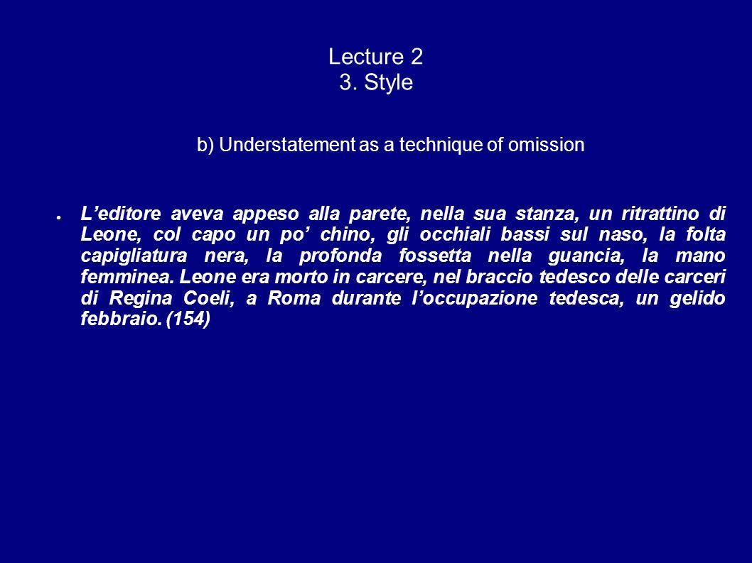 Lecture 2 3. Style b) Understatement as a technique of omission Leditore aveva appeso alla parete, nella sua stanza, un ritrattino di Leone, col capo