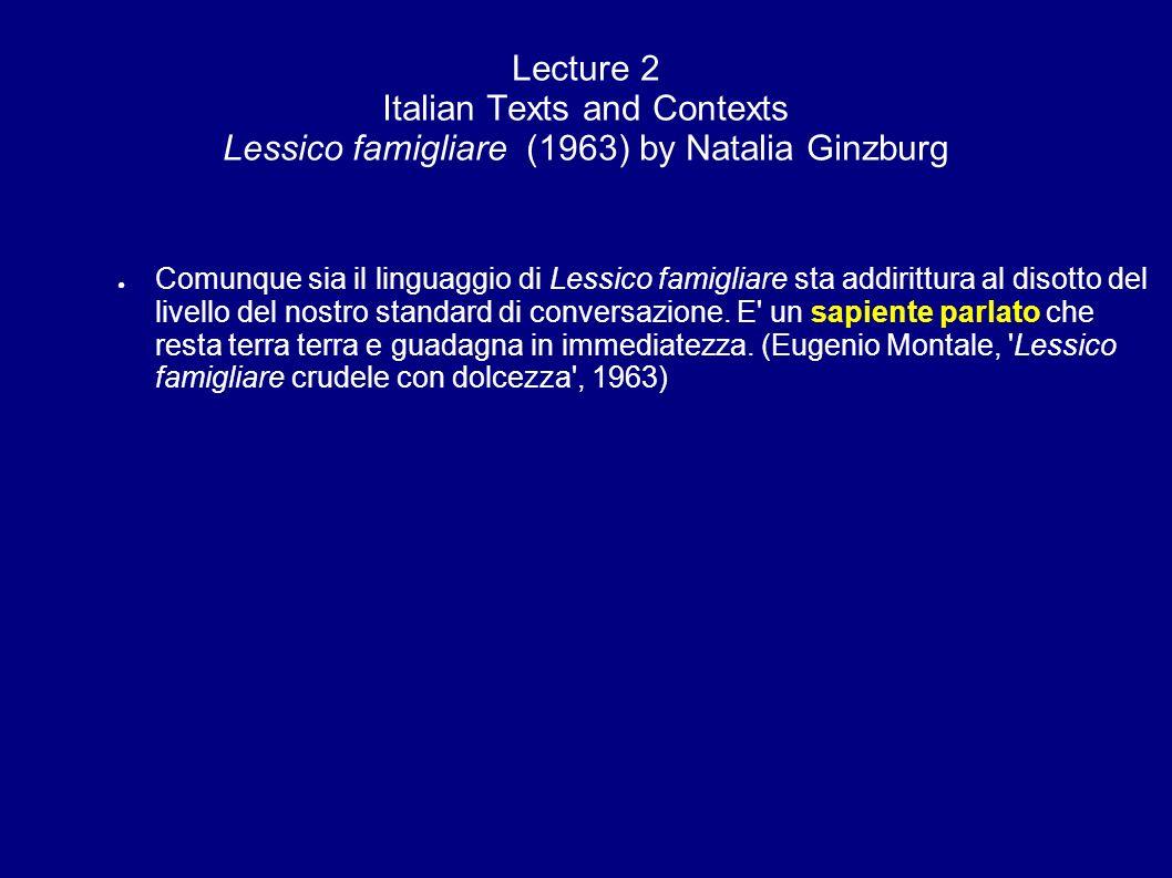 Lecture 2 Italian Texts and Contexts Lessico famigliare (1963) by Natalia Ginzburg Comunque sia il linguaggio di Lessico famigliare sta addirittura al