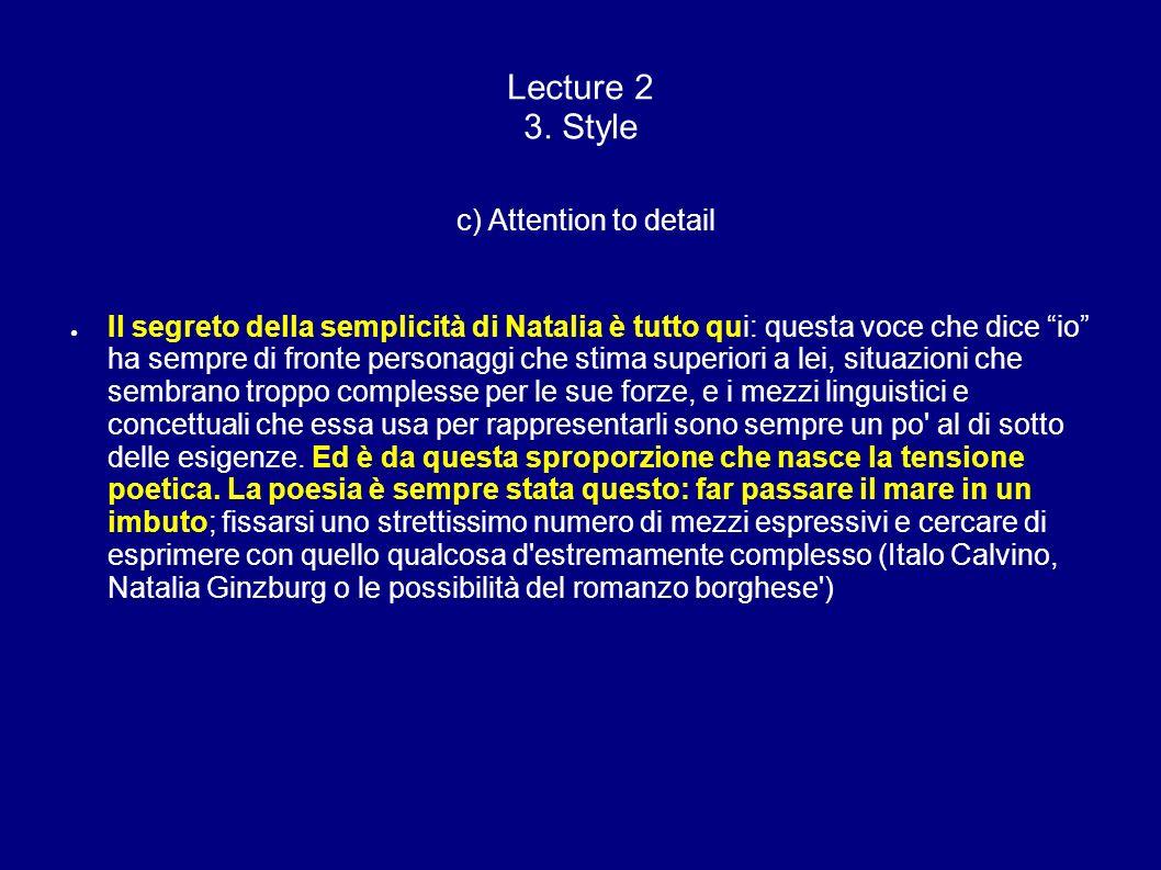 Lecture 2 3. Style c) Attention to detail Il segreto della semplicità di Natalia è tutto qui: questa voce che dice io ha sempre di fronte personaggi c