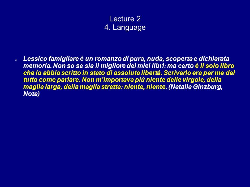 Lecture 2 4. Language Lessico famigliare è un romanzo di pura, nuda, scoperta e dichiarata memoria. Non so se sia il migliore dei miei libri: ma certo